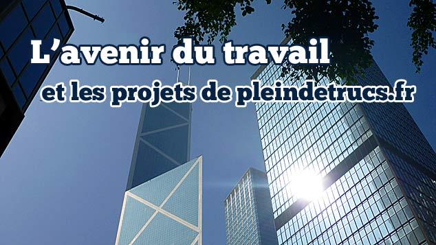 et les projets de pleindetrucs.fr